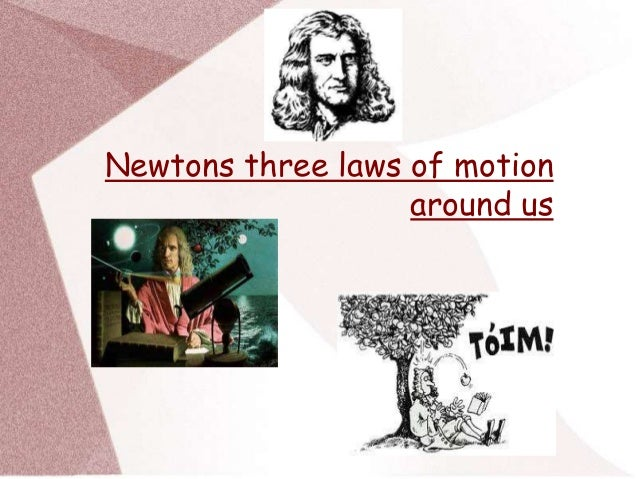 newtons three laws of motion essay College essay writing service question description you will create a video, word document, power point or hand written pages with examples of newton's three laws of.