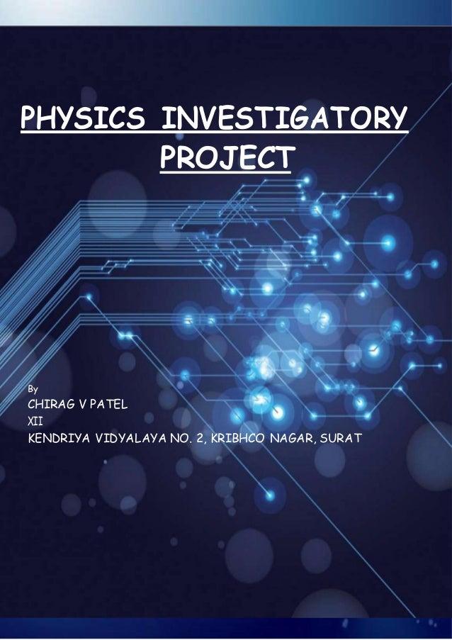 PHYSICS INVESTIGATORY PROJECT By CHIRAG V PATEL XII KENDRIYA VIDYALAYA NO. 2, KRIBHCO NAGAR, SURAT