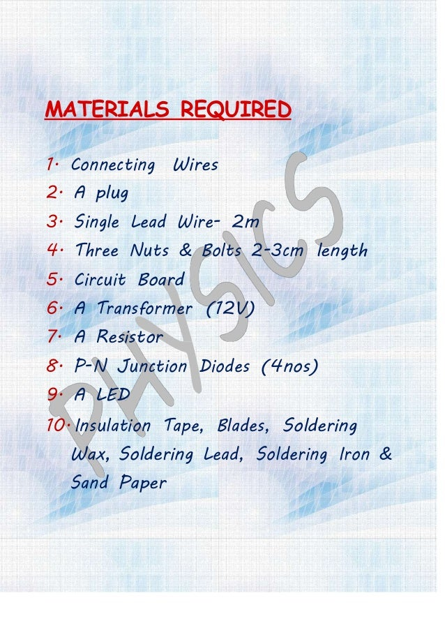 MATERIALS REQUIRED 1. Connecting Wires 2. A plug 3. Single Lead Wire- 2m 4. Three Nuts & Bolts 2-3cm length 5. Circuit Boa...