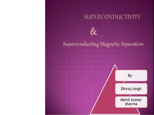 superconductivity and its applications essay Superconductivity chapter outline  superconductivity(optional) summary essay superconductingdevices,by  current in its windings.