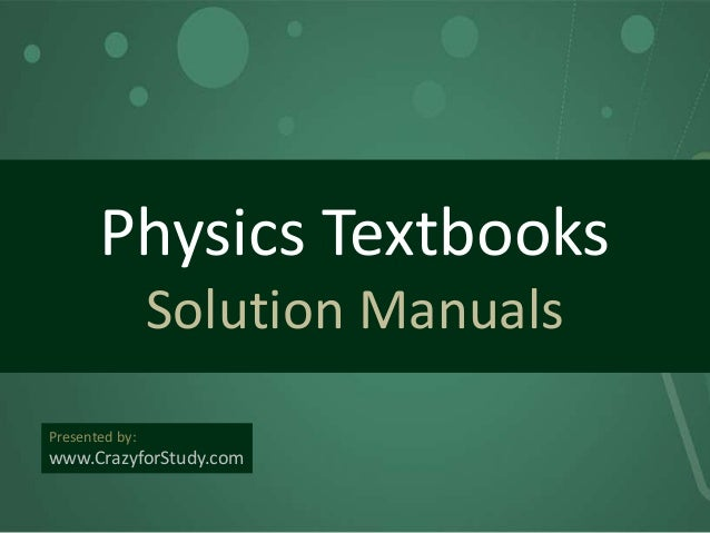 physics solution This book is intended as a modern physics text for science majors and engi-neering students who have already completed an introductory calculus-based.