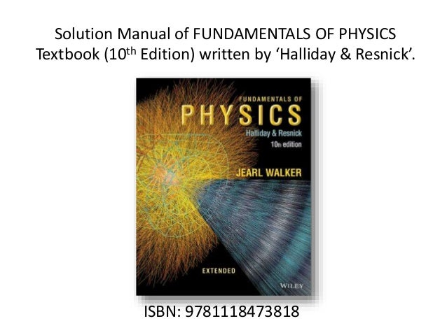 solution manuals of physics textbooks rh slideshare net halliday resnick walker fundamentals of physics 6th edition solution manual fundamentals of physics 7th edition halliday resnick walker solution manual