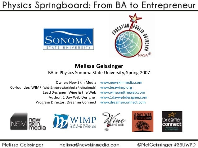 Melissa Geissinger BA in Physics Sonoma State University, Spring 2007 Owner: New Skin Media Co-founder: WIMP (Web & Intera...