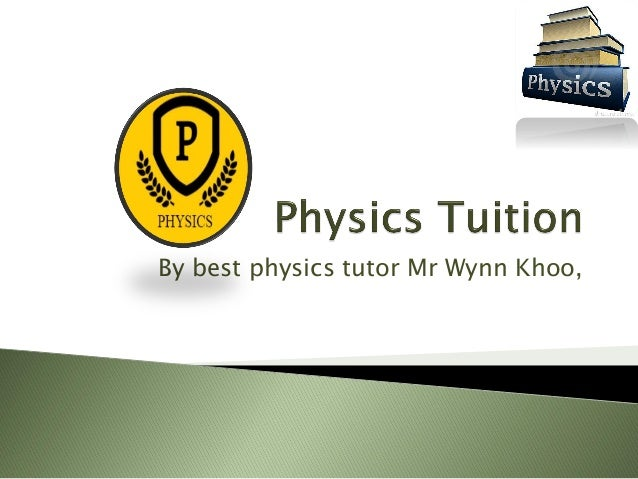 By best physics tutor Mr Wynn Khoo,