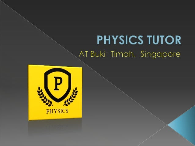 The physics lessons will be conducted in accordance to the Physics Syllabus.  Physical Quantities, Units and Measurement ...