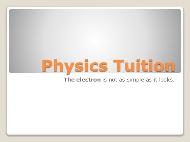 Physics Tuition The electron is not as simple as it looks.