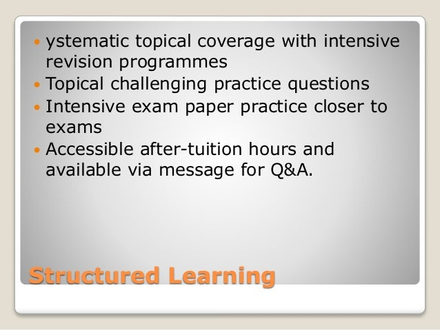 Structured Learning  ystematic topical coverage with intensive revision programmes  Topical challenging practice questio...