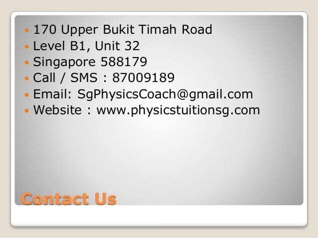 Contact Us  170 Upper Bukit Timah Road  Level B1, Unit 32  Singapore 588179  Call / SMS : 87009189  Email: SgPhysicsC...