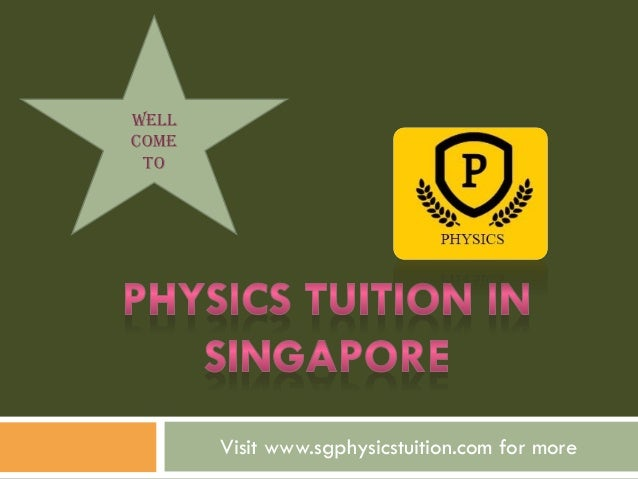 Visit www.sgphysicstuition.com for more WELL COME TO