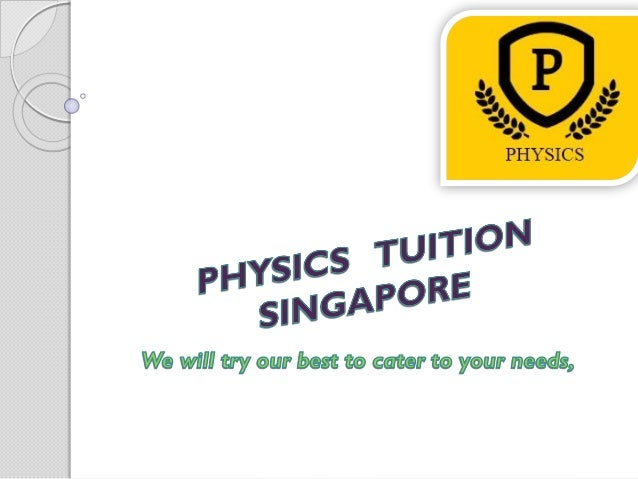 e re ffering everal enefits ith hysics uition or he tudent f ingapore.