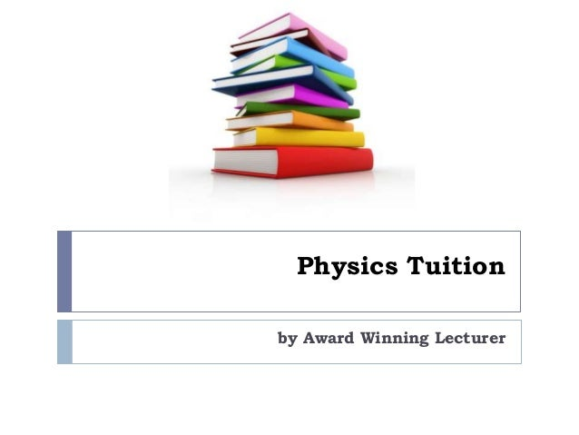 Physics Tuition by Award Winning Lecturer