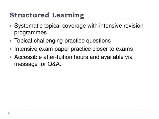 Structured Learning  Systematic topical coverage with intensive revision programmes  Topical challenging practice questi...