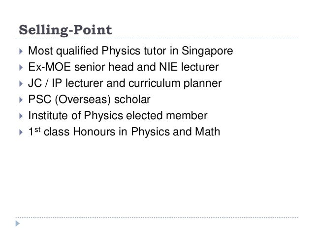 Selling-Point  Most qualified Physics tutor in Singapore  Ex-MOE senior head and NIE lecturer  JC / IP lecturer and cur...