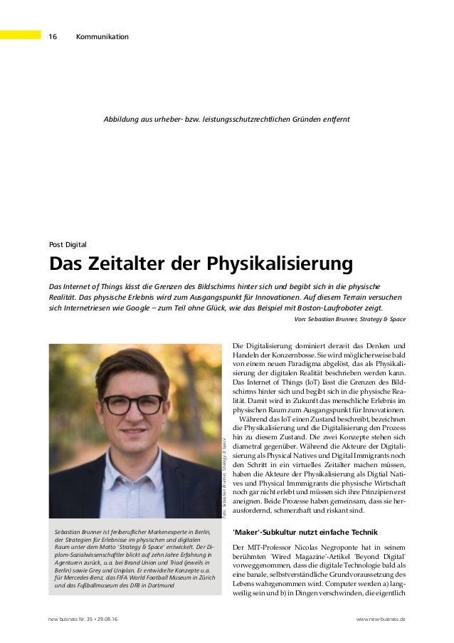 new business Nr. 35 • 29.08.16 www.new-business.de 16 Kommunikation Post Digital Das Zeitalter der Physikalisierung Das I...
