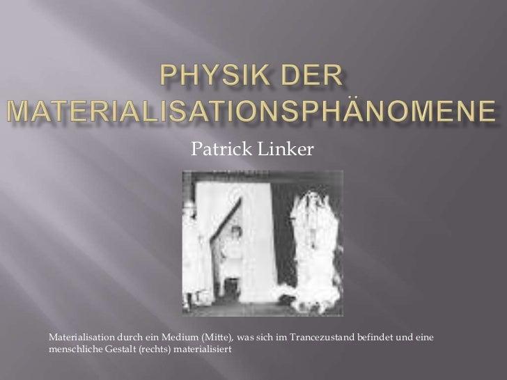 Patrick LinkerMaterialisation durch ein Medium (Mitte), was sich im Trancezustand befindet und einemenschliche Gestalt (re...