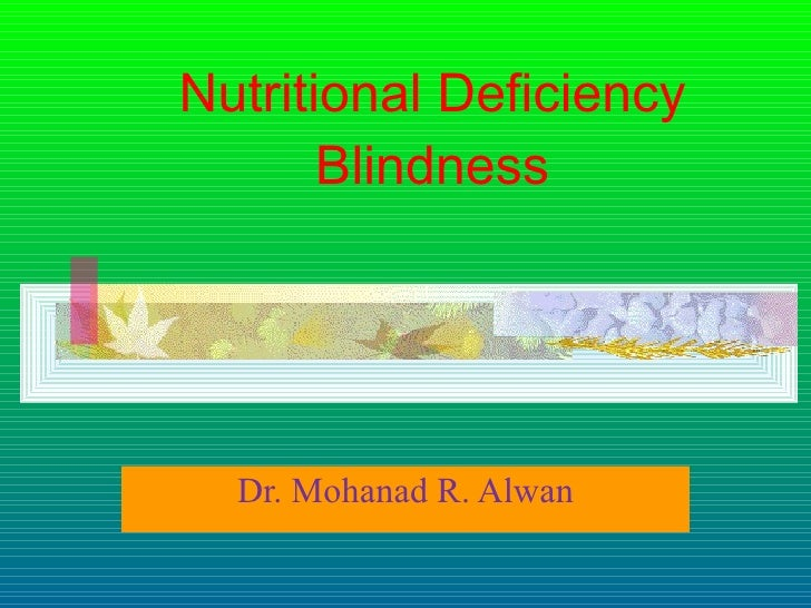 Nutritional Deficiency Blindness Dr. Mohanad R. Alwan