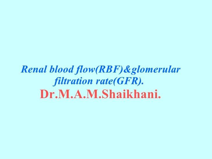 Renal blood flow(RBF)&glomerular filtration rate(GFR).    Dr.M.A.M.Shaikhani.