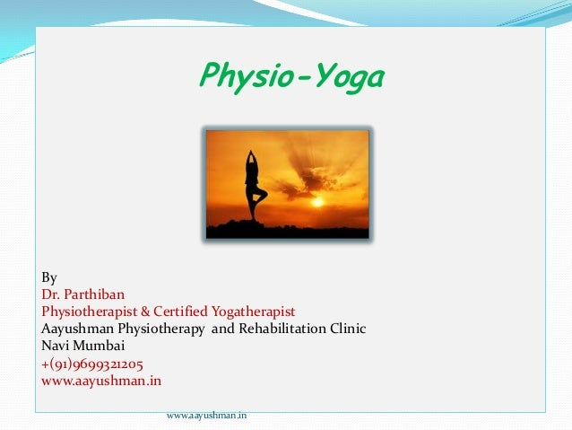 Physio-YogaByDr. ParthibanPhysiotherapist & Certified YogatherapistAayushman Physiotherapy and Rehabilitation ClinicNavi M...