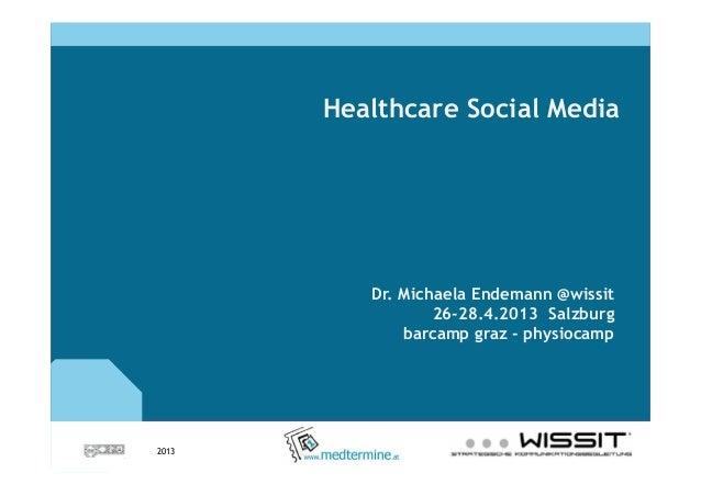 2013Healthcare Social MediaDr. Michaela Endemann @wissit26-28.4.2013 Salzburgbarcamp graz - physiocamp