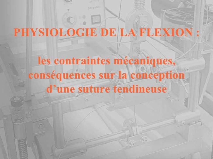 PHYSIOLOGIE DE LA FLEXION : les contraintes mécaniques, conséquences sur la conception d'une suture tendineuse