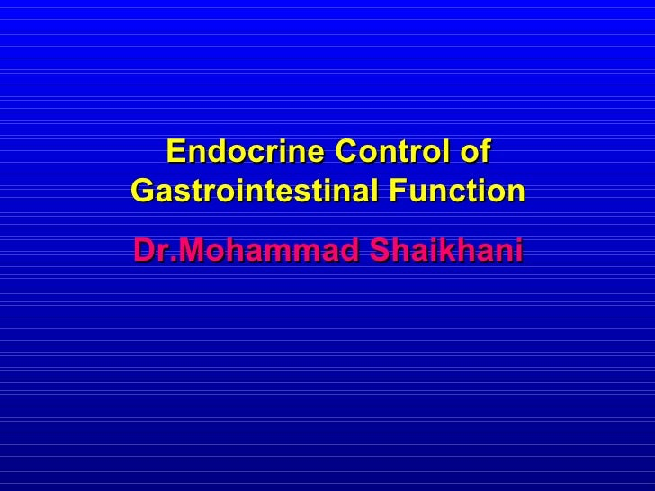 Endocrine Control of Gastrointestinal Function Dr.Mohammad Shaikhani