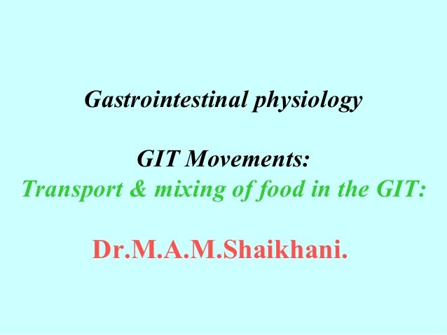 Gastrointestinal physiology GIT Movements: Transport & mixing of food in the GIT: Dr.M.A.M.Shaikhani.