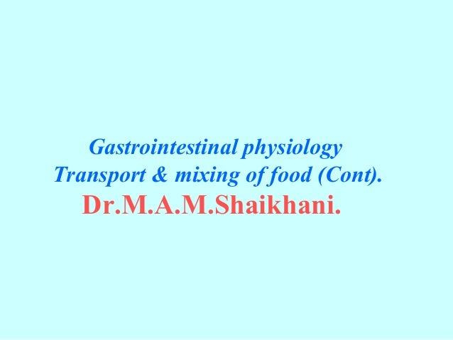 Gastrointestinal physiology Transport & mixing of food (Cont). Dr.M.A.M.Shaikhani.