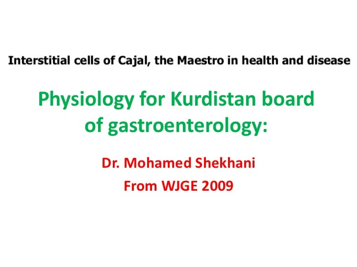 Physiology for Kurdistan board     of gastroenterology:      Dr. Mohamed Shekhani          From WJGE 2009