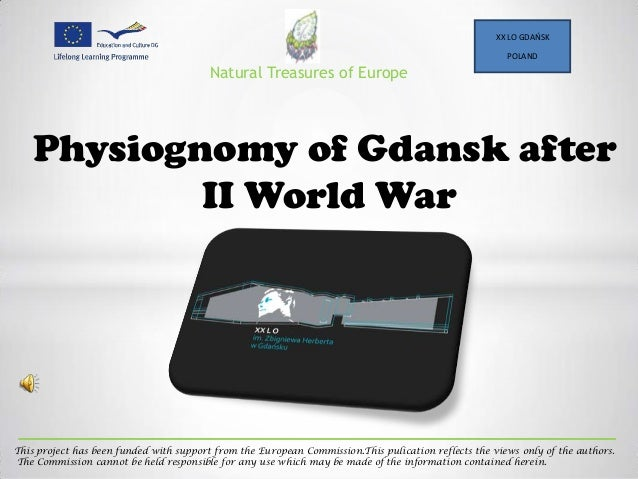 Natural Treasures of Europe XX LO GDAŃSK POLAND Physiognomy of Gdansk after II World War This project has been funded with...
