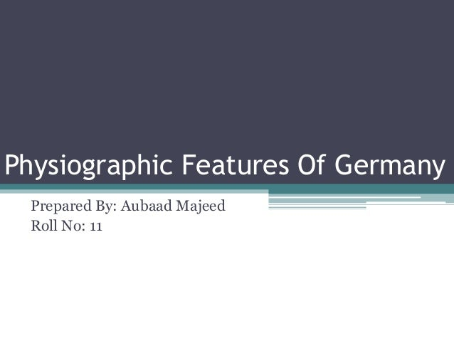 Physiographic Features Of Germany Prepared By: Aubaad Majeed Roll No: 11