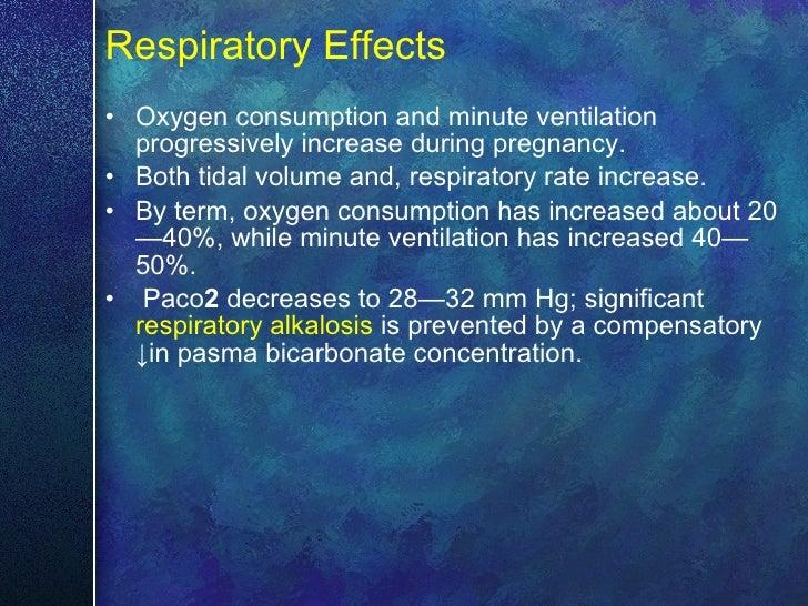 Respiratory Effects   <ul><li>Oxygen consumption and minute ventilation progressively increase during pregnancy.  </li></u...