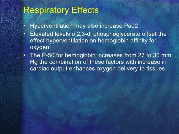 Respiratory Effects <ul><li>Hyperventilation may also increase Pa02  </li></ul><ul><li>Elevated levels o 2,3-di phosphogly...