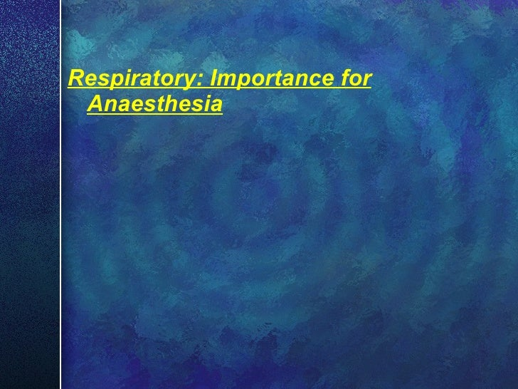 <ul><li>Respiratory: Importance for Anaesthesia </li></ul>