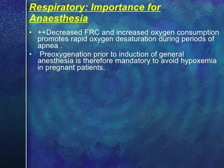 Respiratory: Importance for Anaesthesia <ul><li>++Decreased FRC and increased oxygen consumption promotes rapid oxygen des...