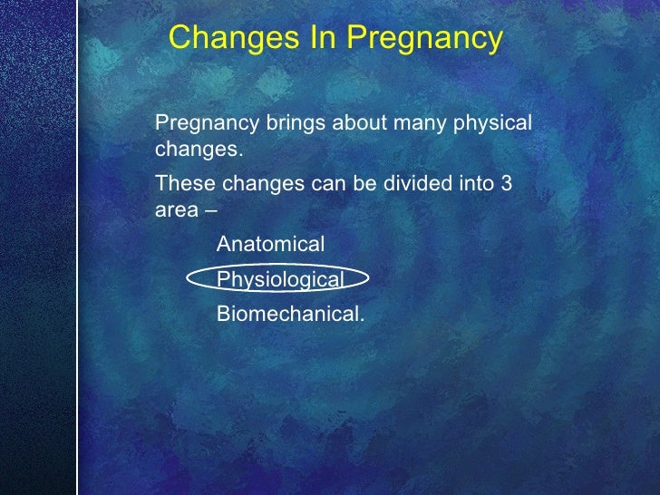 Changes In Pregnancy Pregnancy brings about many physical changes.  These changes can be divided into 3 area –  Anatomical...