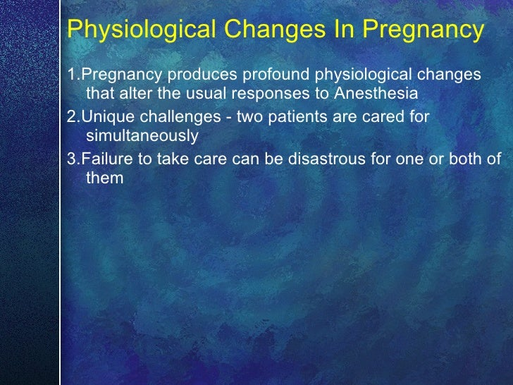 Physiological Changes In Pregnancy <ul><li>1.Pregnancy produces profound physiological changes that alter the usual respon...