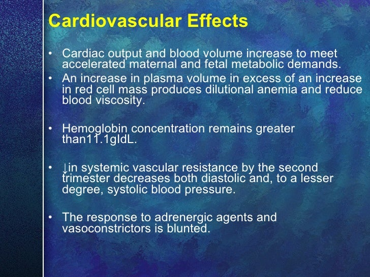 Cardiovascular Effects <ul><li>Cardiac output and blood volume increase to meet accelerated maternal and fetal metabolic d...
