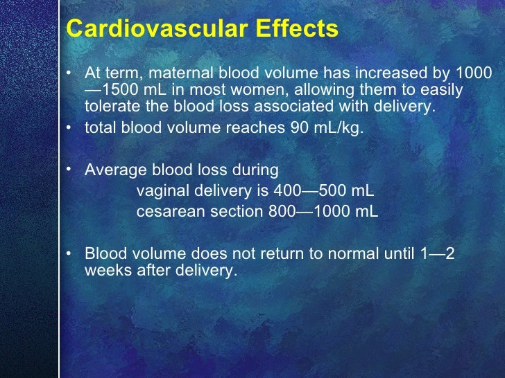 Cardiovascular Effects <ul><li>At term, maternal blood volume has increased by 1000—1500 mL in most women, allowing them t...