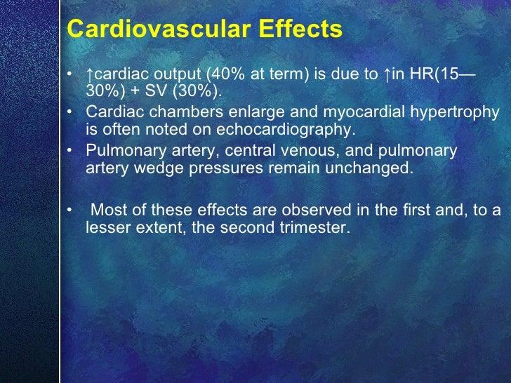 Cardiovascular Effects <ul><li>↑ cardiac output (40% at term) is due to  ↑ in HR(15—30%) + SV (30%). </li></ul><ul><li>Car...