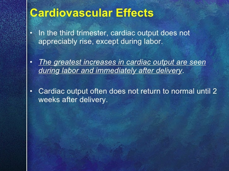 Cardiovascular Effects <ul><li>In the third trimester, cardiac output does not appreciably rise, except during labor.  </l...