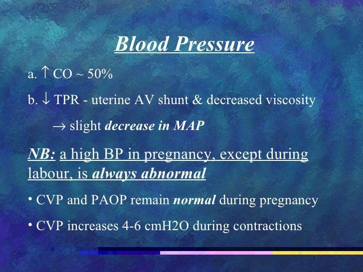 <ul><li>Blood Pressure </li></ul><ul><li>a.   CO ~ 50% </li></ul><ul><li>b.   TPR - uterine AV shunt & decreased visco...