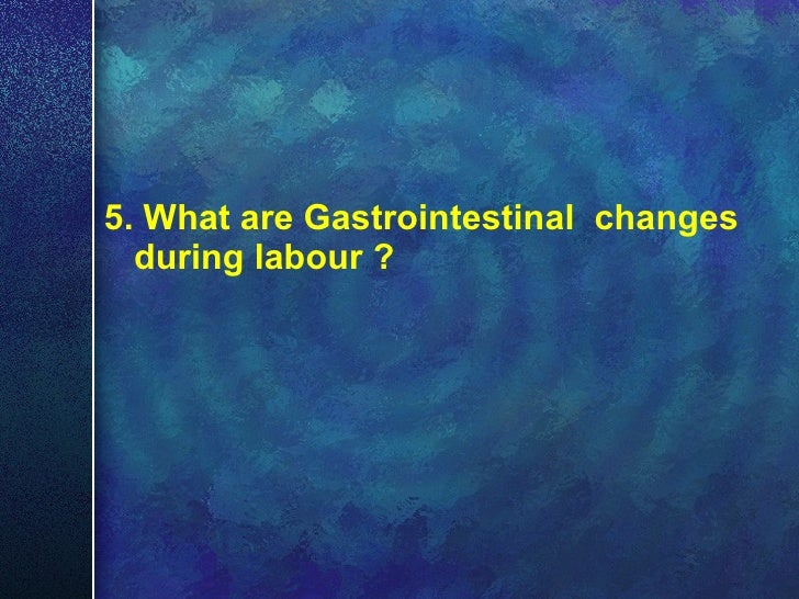 <ul><li>5. What are Gastrointestinal  changes during labour ? </li></ul>