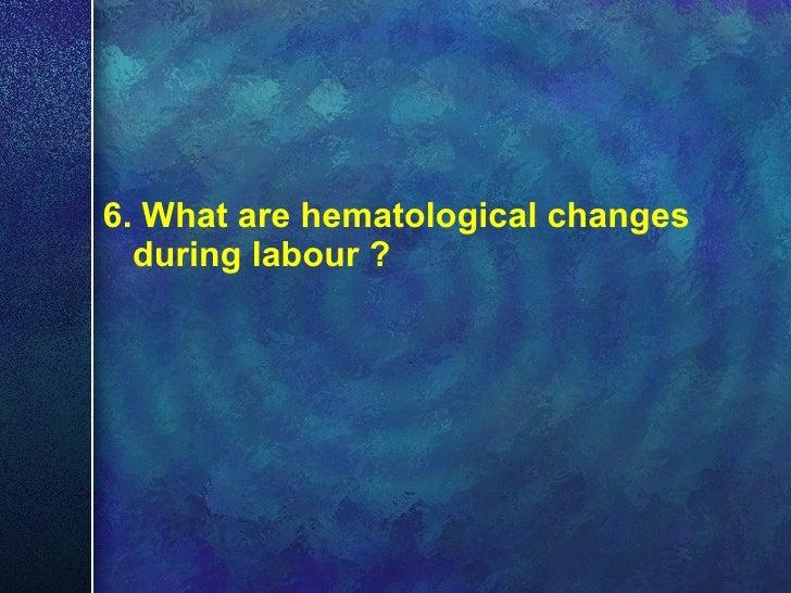 <ul><li>6. What are hematological changes during labour ? </li></ul>