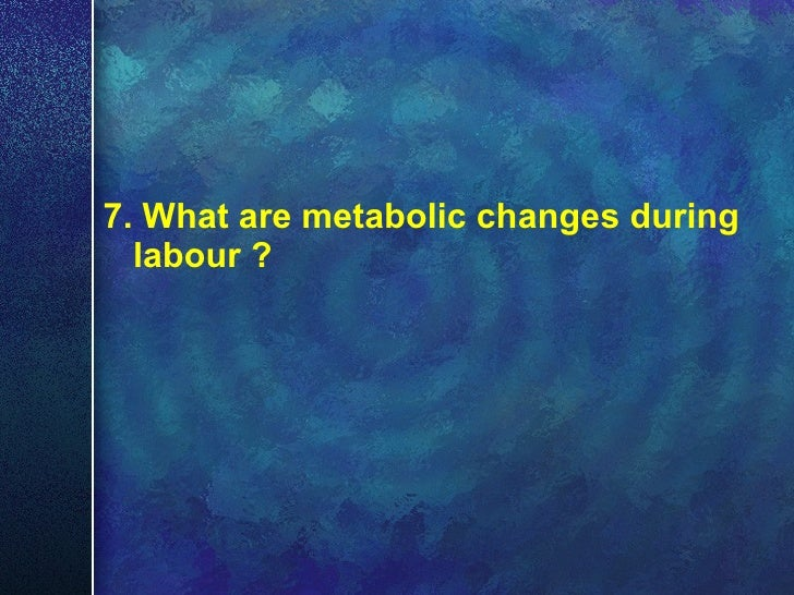 <ul><li>7. What are metabolic changes during labour ? </li></ul>