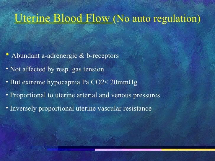 <ul><li>Uterine Blood Flow  (No auto regulation) </li></ul><ul><li>Abundant a-adrenergic & b-receptors </li></ul><ul><li>N...