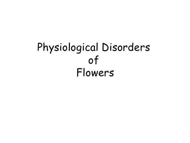 physiological disorders Various physiological disorders, which are not of parasitical origin, can be caused by environmental and nutritional conditions if conditions are favourable, these disorders are sometimes combined with the subsequent appearance of pathogenic agents.