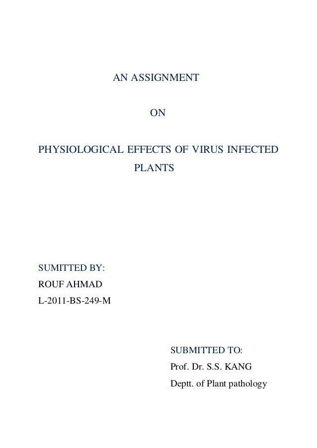 AN ASSIGNMENTONPHYSIOLOGICAL EFFECTS OF VIRUS INFECTEDPLANTSSUMITTED BY:ROUF AHMADL-2011-BS-249-MSUBMITTED TO:Prof. Dr. S....