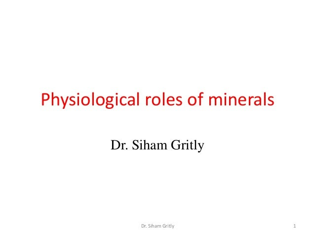 Physiological roles of minerals         Dr. Siham Gritly              Dr. Siham Gritly    1