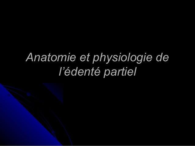 Anatomie et physiologie deAnatomie et physiologie de l'édenté partiell'édenté partiel