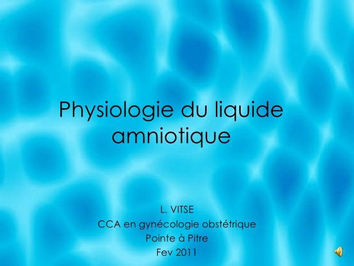 Physiologie du liquide     amniotique              L. VITSE   CCA en gynécologie obstétrique           Pointe à Pitre     ...